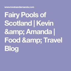 Fairy Pools of Scotland | Kevin & Amanda | Food & Travel Blog