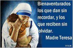"""Madre Teresa . . Bienaventurados los que dan sin recordar,y los que reciben sin olvidar."""" Gloria maya"""