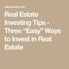 """Real Estate Investing Tips - Three """"Easy"""" Ways to Invest in Real Estate Real Estate Investing, Real Estate Marketing, Home Buying, Tips, Easy, Custom Homes, Counseling"""