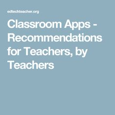 Classroom Apps - Recommendations for Teachers, by Teachers
