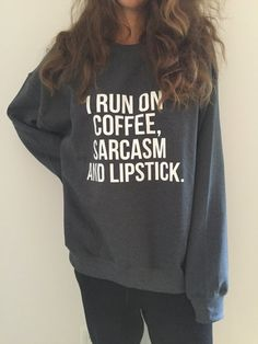 Welcome to Stupid Style shop :)  For sale we have these I run on coffee sarcasm and lipstick sweatshirt!  Very popular on sites like Tumblr and