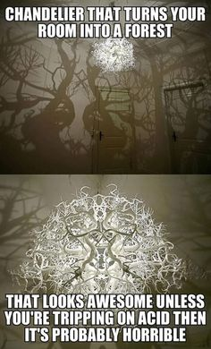 Chandelier that turns your room into a forest. Acid trip.