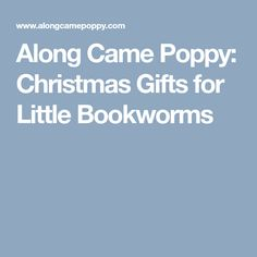 Along Came Poppy: Christmas Gifts for Little Bookworms