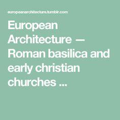 European Architecture — Roman basilica and early christian churches ...