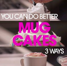 You Can Do Better: Mug Cakes 3 Ways