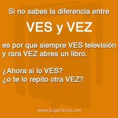 Si no sabes la diferencia entre VES y VEZ... - http://bajarlibros.net/si-no-sabes-la-diferencia-entre-ves-y-vez/ #frases #pensamientos