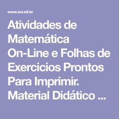 Atividades de Matemática On-Line e Folhas de Exercicios Prontos Para Imprimir. Material Didático Para Pais, Professores e Escolas. Lista de Calculos e Tabuada.