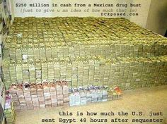 $ 250 million - This is how much Obama sent the Muslim Brotherhood in Egypt 48 hours after his sequestration began - This is why we have to work - so our money can go to our enemies!