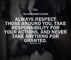 Gentleman's Guide - Always Respect Those Around You, Take Responsibility For Your Actions, And Never Take Anything For Granted