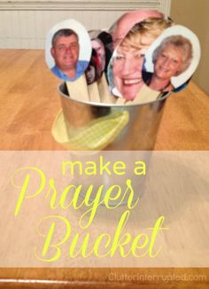 Making a prayer bucket is a fun way to remember to pray for your family members. Super simple. Kids and adults love it!