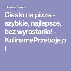 Ciasto na pizze - szybkie, najlepsze, bez wyrastania! - KulinarnePrzeboje.pl