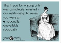 Funny Breakup Ecard: Thank you for waiting until I was completely invested in our relationship to reveal you were an emotionally unavailable sociopath.
