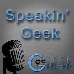 Speakin' Geek is brought to you by a panel of Geekireland.com writers who explore the latest news of their favourite TV, Movies and Comics with the ocational celebrity guest....