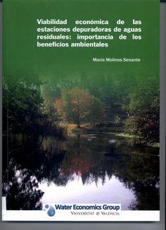 Viabilidad económica de las estaciones depuradoras de aguas residuales : importancia de los beneficios ambientales / [María Molinos Senante]