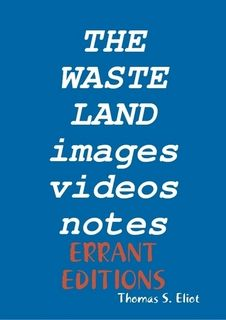 The Waste Land in its complete version with original notes, images, videocontributions. Edited by G.A, Francesca Mazzucato and Coralie Besse this is an original way of proposing this masterpiece and an important fragment of our Eliot Project. Other critical contributions, new translations, mash-up, new ebooks will appear soon. This is also our first ebook of 2012 and it is, for us and we hope for you too, a good way to start