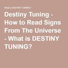 Destiny Tuning - How to Read Signs From The Universe - What is DESTINY TUNING?