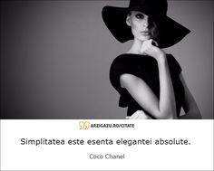 Simplitatea este esenta elegantei absolute.  Coco Chanel