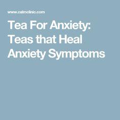 Tea For Anxiety: Teas that Heal Anxiety Symptoms