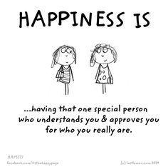 Happiness is having that one special person who understands you & approves you for who you really are.