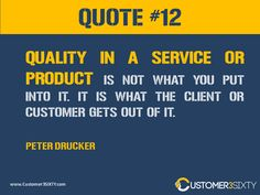 Quality in a service or product is not what you put into it. It is what the client or customer gets out of it - Peter Drucker