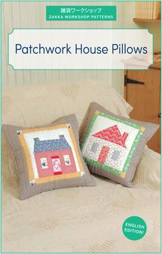 Zakka Workshop Patterns-- House Pillows, Full color step by step instructions and full size templates included