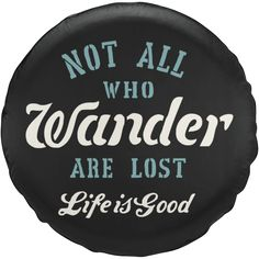 All Things Jeep - Life is Good Tire Cover - Not All Who Wander Script Letters