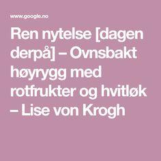 Ren nytelse [dagen derpå] – Ovnsbakt høyrygg med rotfrukter og hvitløk – Lise von Krogh Lisa