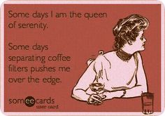 Ecards yes memories of the coffe shop :) Funny Me, Hilarious, Funny Stuff, Serenity Now, Having A Bad Day, I Can Relate, E Cards, Someecards, How I Feel
