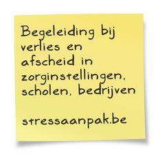 StressAanpak biedt begeleiding bij afscheid en verlies in bedrijven, scholen en zorginstellingen. Dit zowel in groepssessies als individueel.  www.stressaanpak.be