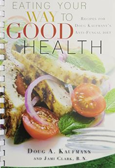 Eating Your Way to Good Health: Recipes for Doug Kaufman's Antifungal Diet * Learn more by visiting the image link.