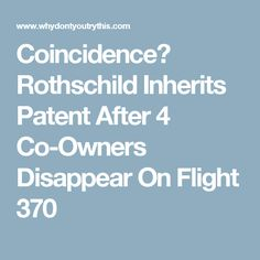 Coincidence? Rothschild Inherits Patent After 4 Co-Owners Disappear On Flight 370
