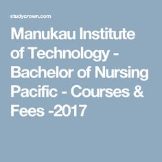 Manukau Institute of Technology - Bachelor of Nursing Pacific - Courses & Fees - Popular Career options. Study In New Zealand, Career Options, Nursing, Technology, Tech, Career Choices, Tecnologia, Breast Feeding, Nurses
