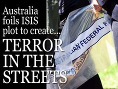 """AUSTRALIAN COUNTER-TERRORISM FORCES arrest 15 people suspected of being part of an Islamic State (ISIS) plot aimed at demonstrating the terror group's reach by kidnapping civilians off the street and conducting public beheadings — confiscating a sword believed to be intended for use in carrying out the barbaric acts."""