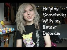 Do's and Don'ts of Helping Somebody with an Eating Disorder (・∧‐)ゞ - YouTube