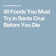 50 Foods You Must Try in Santa Cruz Before You Die