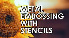 Metal Embossing with Stencils Tutorial