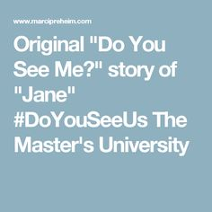 """Original """"Do You See Me?"""" story of """"Jane"""" #DoYouSeeUs The Master's University"""