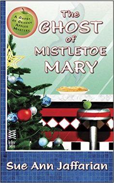 The Ghost of Mistletoe Mary (Granny Apples Mystery Novella) Sue Ann Jaffarian
