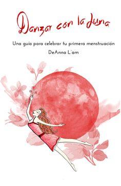Jardin en la Luna: Danzar con la Luna: una guía para celebrar tu primera menstruación.