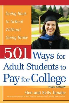 501 Ways for Adult Students to Pay for College: Going Back to School Without Going Broke #mastersdegree #mbascholarships