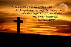 Serenity Prayer Grant me the courage...............