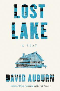 Lost Lake: A Play by David Auburn