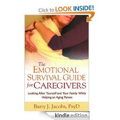 Amazon.com: The Emotional Survival Guide for Caregivers: Looking After Yourself and Your Family While Helping an Aging Parent eBook: Barry J. Jacobs: Books