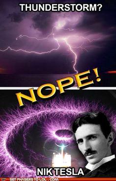 Chuck Testa has nothing on Nik Tesla.