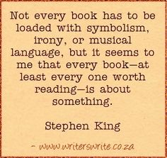 Every book worth reading is about something. #stephenking #quote #writing
