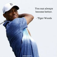 You can always become better - Tiger Wood #golfquotes