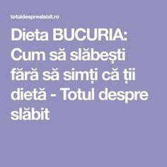 Dieta BUCURIA: Cum să slăbești fără să simți că ții dietă - Totul despre slăbit Health Fitness, 1, Weight Loss, Education, Food, Sport, Slim, Therapy, Diets
