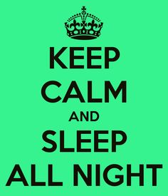 KEEP CALM AND SLEEP ALL NIGHT - KEEP CALM AND CARRY ON Image Generator - brought to you by the Ministry of Information