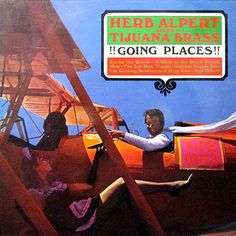 Herb Alpert and the Tijuana Brass - Going Places - my father gave this album to my mother for their 15th wedding anniversary.