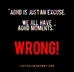 "9 Things People Say to People with ADHD -""Just an excuse. It isn't real. You should write lists. Then you'd remember everything...""- From: www.Theycall meMummy.com, a blog about motherhood, ADHD and being imperfect."